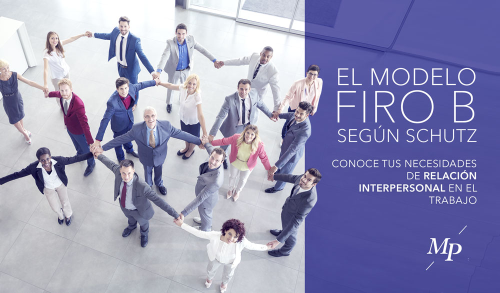 Modelo FiroB: conoce tus necesidades de relación interpersonal en el trabajo - Mireia Poch