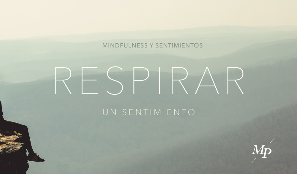 Mindfulness y sentimientos: Respirar un sentimiento - Mireia Poch